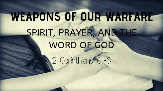 Weapons of our Warfare Spirit, Prayer and the Word of God